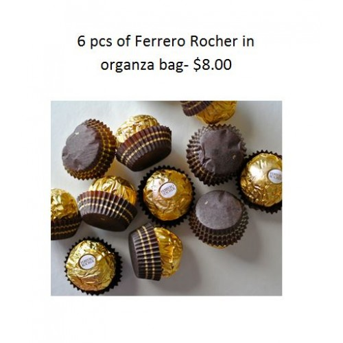 6 pcs of Chocolate Ferrero in organza bag- $8.00